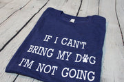 If I Can't Bring My Dog Tee - The Ivy Exchange