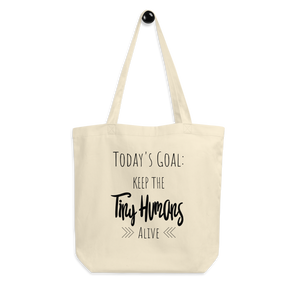 Keep The Tiny Humans Alive Organic Tote Bag