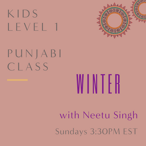 Punjabi KIDS LEVEL 1 with Neetu Singh  (Sundays 3:30pm EST)