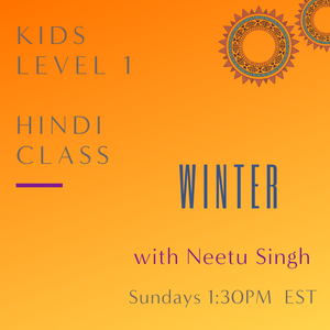 Hindi KIDS LEVEL 1 with Neetu Singh (Sundays 1:30pm EST)