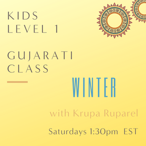 Gujarati KIDS LEVEL 1 with Krupa Ruparel  (Saturdays 1:30pm EST)