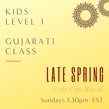 Gujarati KIDS LEVEL 1 with Lipi Raval (Sundays 1:30pm EST) (Late Spring)