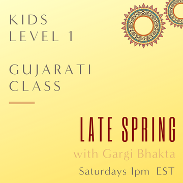 Gujarati KIDS LEVEL 1 with Gargi Bhkata (Saturdays 1pm EST) (Late Spring)