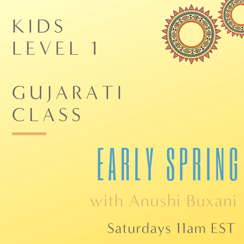 Gujarati KIDS LEVEL 1 with Anushi Buxani  (Saturdays 11am EST) (Early Spring)