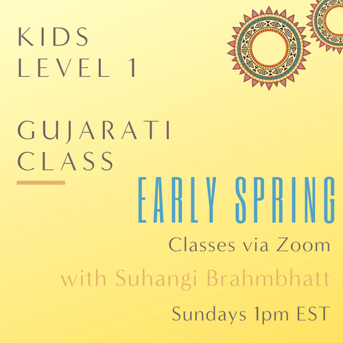 Gujarati KIDS LEVEL 1 with Suhangi Brahmbhatt (Sundays 1pm EST) (Early Spring)