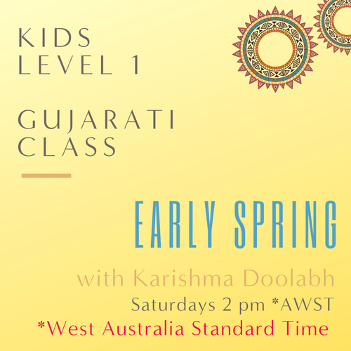 Gujarati KIDS LEVEL 1 with Karishma Doolabh (Saturdays 2pm AWST) (Early Spring)