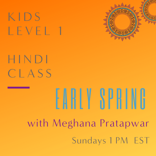 Hindi KIDS LEVEL 1 with Meghana Pratapwar (Sundays 1 pm EST) (Early Spring)