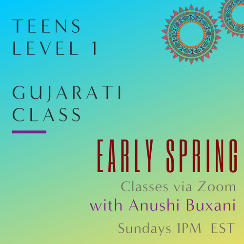 Gujarati TEEN Classes with Anushi Buxani (Sundays 1pm EST) (Early Spring)