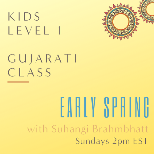 Gujarati KIDS LEVEL 1 with Suhangi Brahmbhatt (Sundays 2pm EST) (Early Spring)