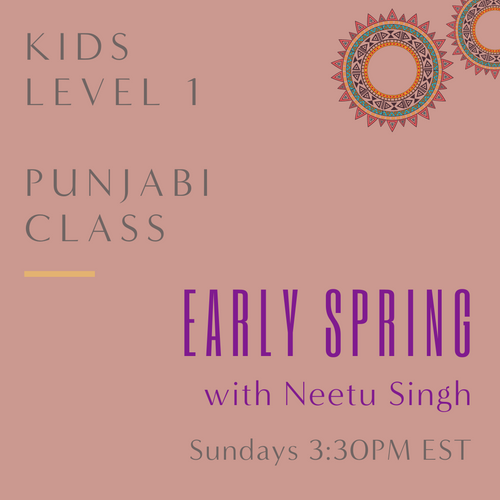 Punjabi KIDS LEVEL 1 with Neetu Singh  (Sundays 3:30pm EST) (Early Spring)