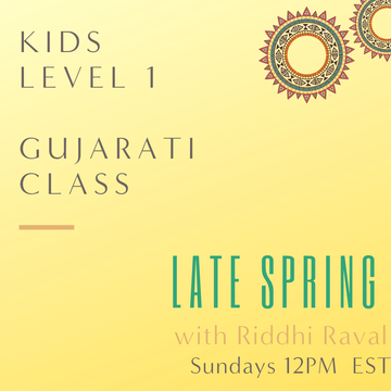 Gujarati KIDS LEVEL 1 with Riddhi Raval (Sundays 12pm EST) (Late Spring)