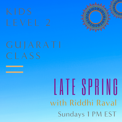 Gujarati LEVEL 2 with Riddhi Raval (Sundays 1pm EST) (Late Spring)