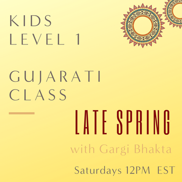 Gujarati KIDS LEVEL 1 with Gargi Bhakta  (Saturdays 12pm EST) (Late Spring)