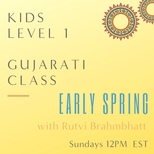 Gujarati KIDS LEVEL 1 with Rutvi Brahmbhatt (Sundays 12pm EST) (Early Spring)