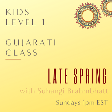 Gujarati KIDS LEVEL 1 with Suhangi Brahmbhatt (Sundays 1pm EST) (Late Spring)