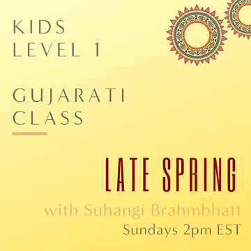 Gujarati KIDS LEVEL 1 with Suhangi Brahmbhatt (Sundays 2pm EST) (Late Spring)