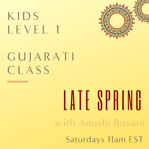 Gujarati KIDS LEVEL 1 with Anushi Buxani  (Saturdays 11am EST) (Late Spring)