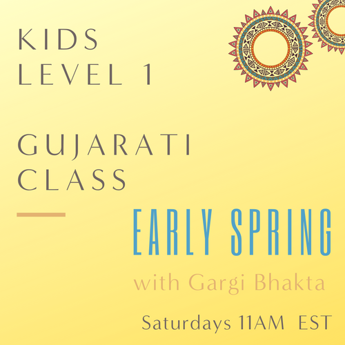 Gujarati KIDS LEVEL 1 with Gargi Bhakta (Saturdays 11am EST) (Early Spring)