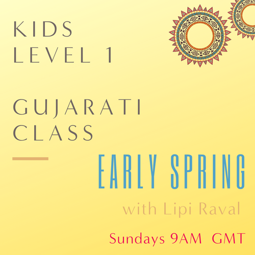 Gujarati KIDS LEVEL 1 with Lipi Raval  (Sundays 9am UTC) (Early Spring)