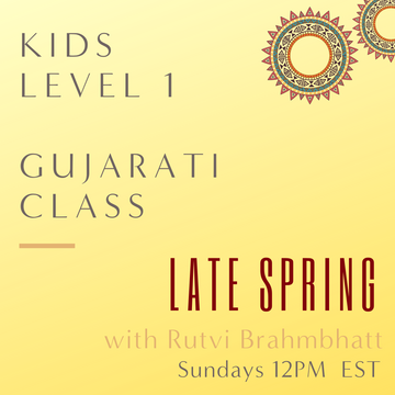 Gujarati KIDS LEVEL 1 with Rutvi Brahmbhatt (Sundays 12pm EST) (Late Spring)