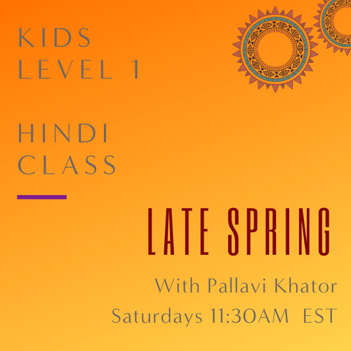 Hindi KIDS LEVEL 1 with Pallavi Khator (Saturdays 11:30 am EST) (Late Spring)