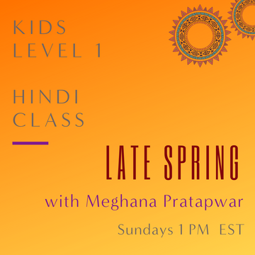 Hindi KIDS LEVEL 1 with Meghana Pratapwar (Sundays 1 pm EST) (Late Spring)