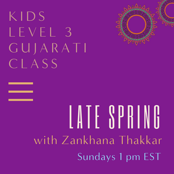 Gujarati LEVEL 3 with Zankhana Thakkar (Sundays 1 pm EST) (Late Spring)
