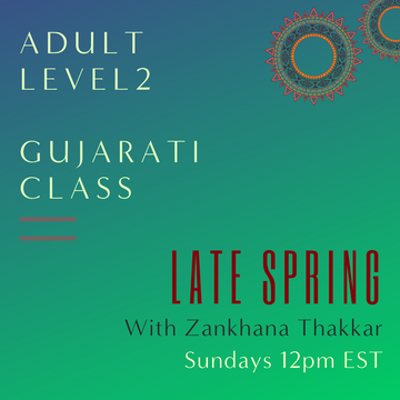 Gujarati ADULT LEVEL 2 with Zankhana Thakkar (Sundays 12 pm EST) (Late Spring)