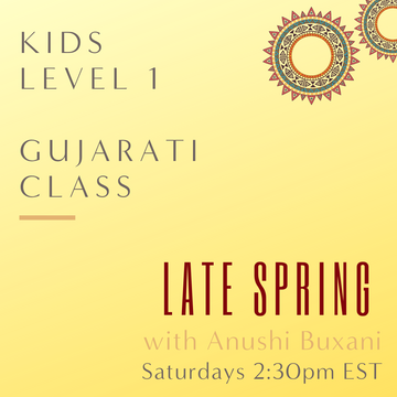 Gujarati KIDS LEVEL 1 with Anushi Buxani  (Saturdays 2:30pm EST) (Late Spring)
