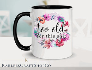 Too Old For This- 15 oz Mug