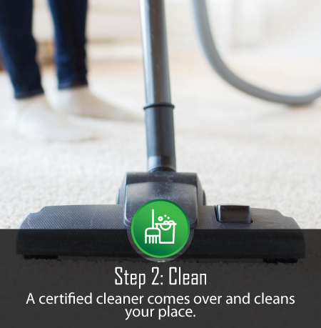 Step 2: We Send Our Certified Cleaners