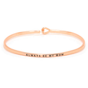 """Always be my mom"" Elegant Thin Metal Hook Bracelet, wear with your favorite tops & dresses all year round! Let mom how much she is loved and appreciated. This piece is versatile & goes with practically anything! This inspirational bracelet makes a great gift for Birthday, Mother's Day Gift, Just Because, Thank you!"