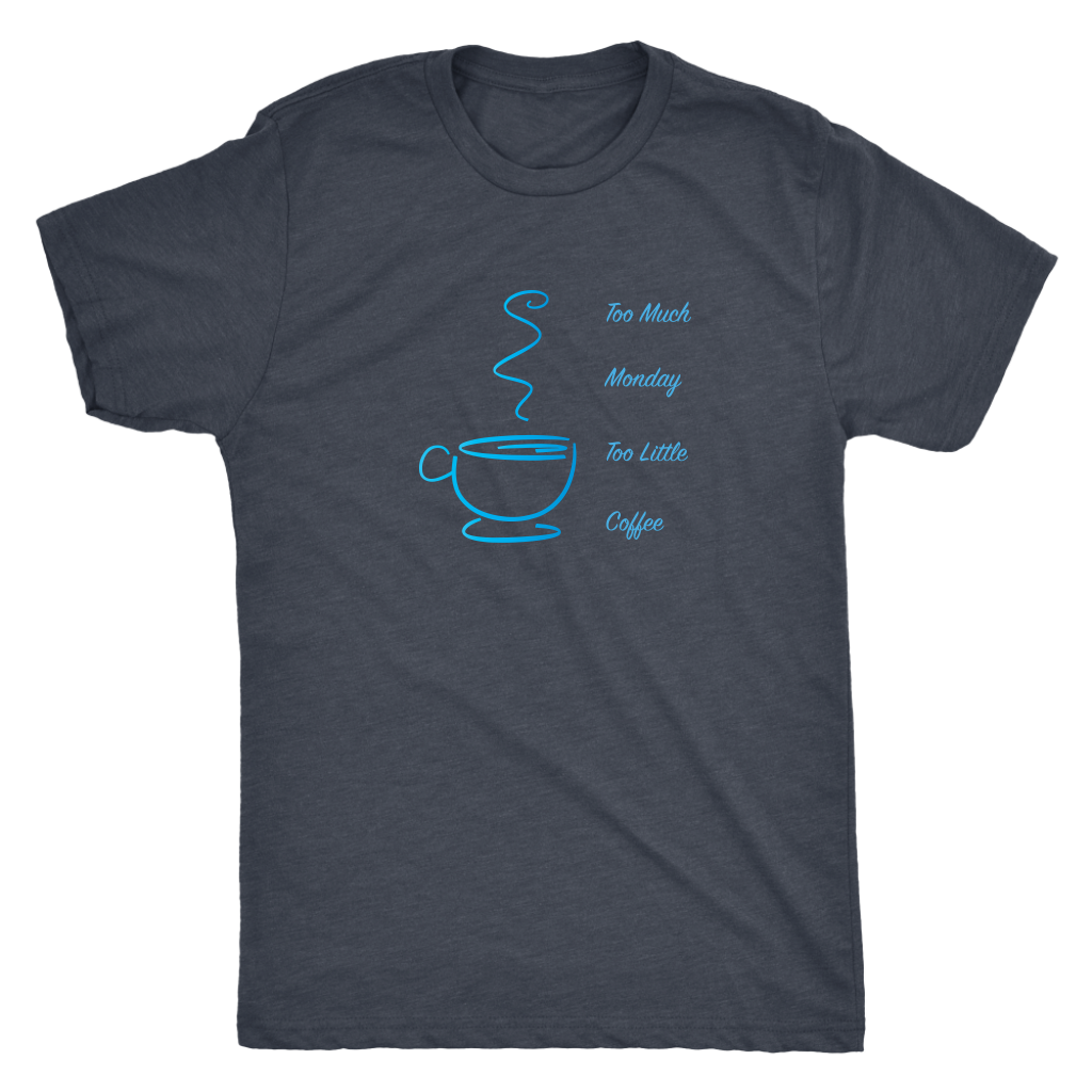 Too much Monday too little Coffee - Triblend T-shirt