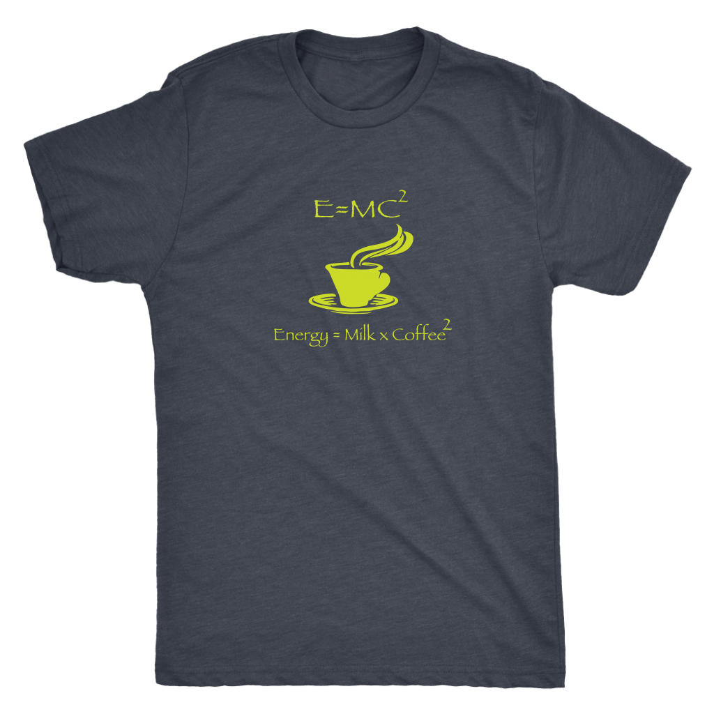 Energy = Milk x Coffee squared (E=MC²) - Triblend T-Shirt
