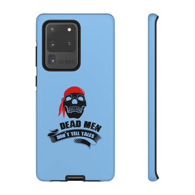 Dead men don't tales - pirate saying - Tough phone Case