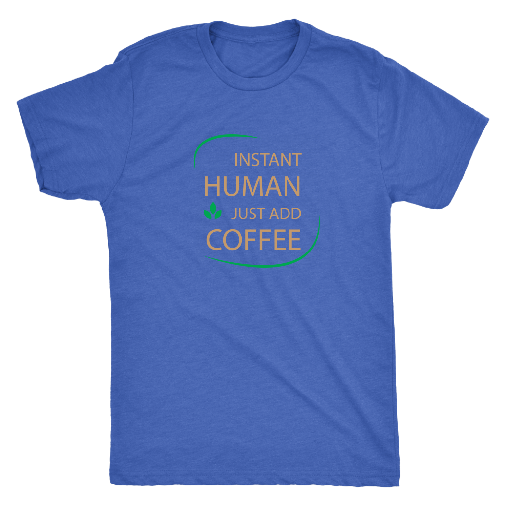 Instant Human, just add coffee - Triblend T-Shirt