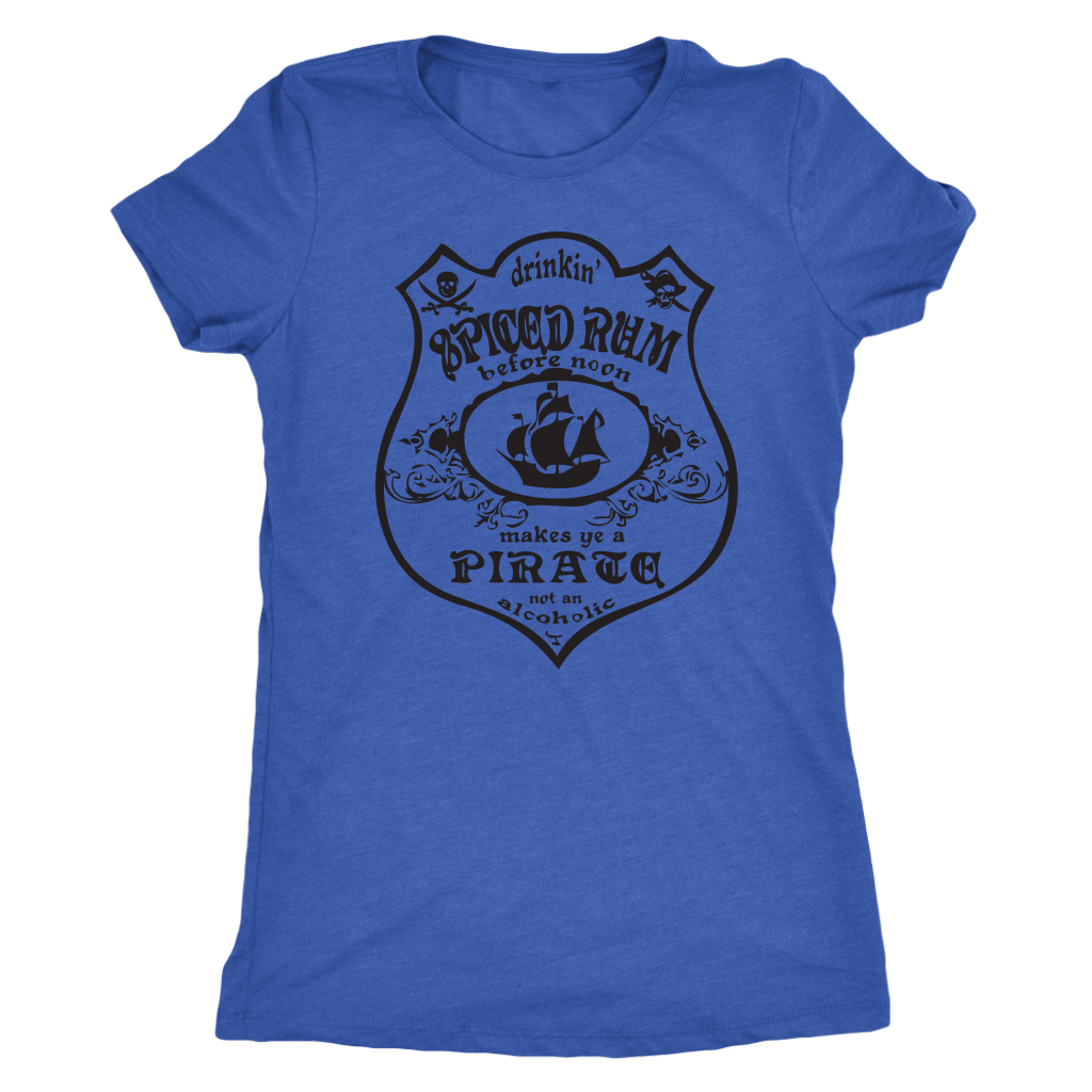 Drinking Spiced Rum before noon makes you a pirate not an alcoholic - Triblend T-Shirt