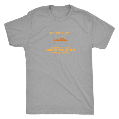 Newtons first law - A body at rest wants to stay at rest, now go away! - Triblend T-Shirt