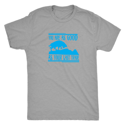 You are as good as your last trade - Triblend T-Shirt