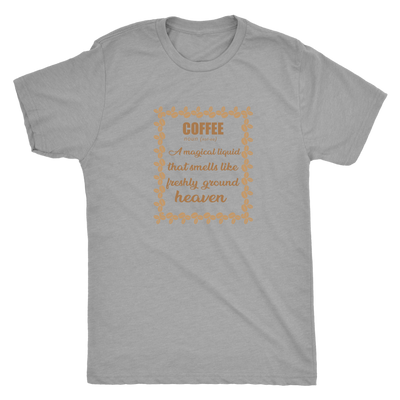 Coffee, A magical liquid that smells like the freshly ground heaven - Triblend T-Shirt