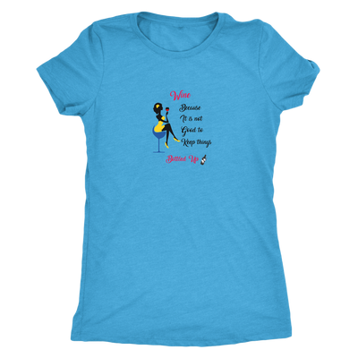 Wine becaue it is not good to keep things bottled up - Womens Triblend T-Shirt