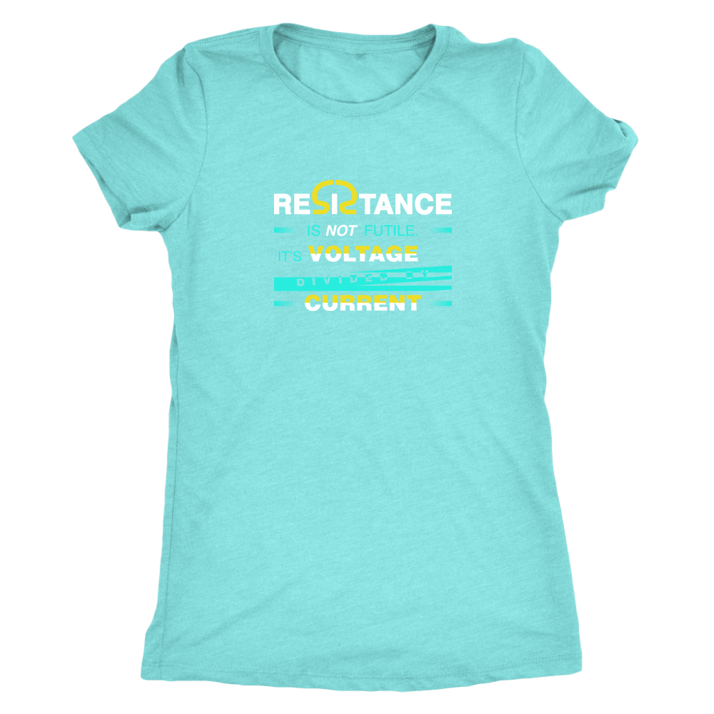 Resistance is not futile it is voltage divided by current - Physics - Triblend T-Shirt