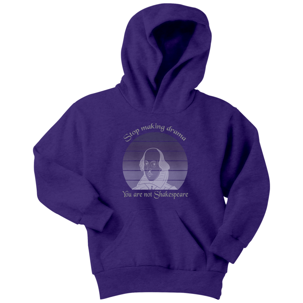 Stop making drama you are not Shakespeare - Youth Hoodie
