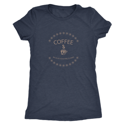 Coffee, because adulting is hard - Triblend T-Shirt