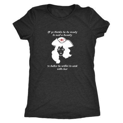 If ye think he be ready to sail a beauty ye better be willin' to sink with her - Pirates Triblend T-Shirt