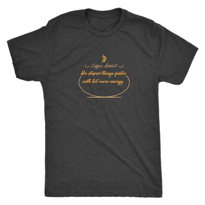 Coffee addict! Do stupid things faster with lot more energy - Triblend T-Shirt