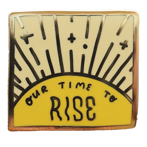 Our Time to Rise Enamel Pin