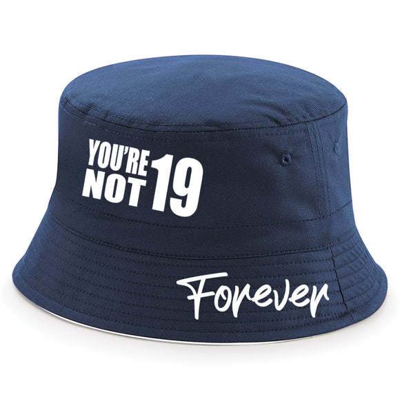 You're Not Nineteen Forever 19 Bucket Hat – 3 Colours