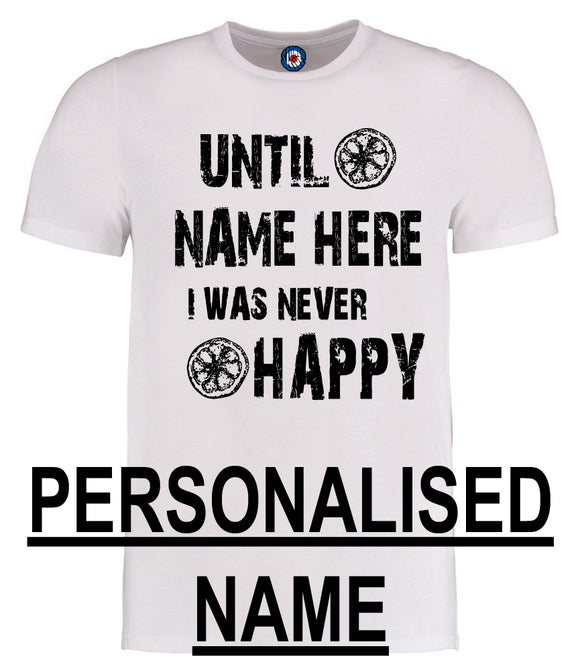 Personalised Until Sally (your name) I Was Never Happy Valentines T-Shirt