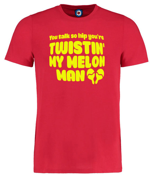 You Talk So Hip You're Twistin' My Melon Man T-Shirt
